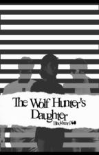 The Wolf Hunter's Daughter by BlackHeart760