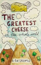 The Greatest Cheese in the Whole World by audreyfeldroy