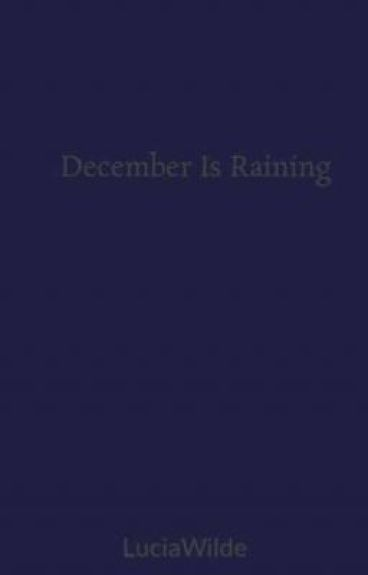 December Is Raining by LuciaWilde