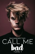 Call me bad Tome 1  by RazaneWriting