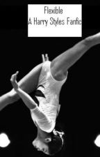 Flexible (A Harry Styles Fanfic) by llivvs