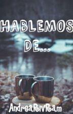 Hablemos de... by AndreaRivRam