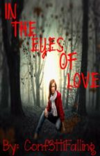 In The Eyes Of Love (Book #1) [Watty 2013] by Conf3ttiFalling