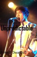 Unpredictable (5sos fanfic) by Chocaholic13
