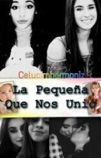 La Pequeña Que Nos Unió - Camren fanfic (Terminada) by CELYCIMHARMONIZ