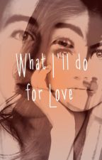What I'll do for Love by LunaDirectioner13