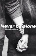 Never be alone. •Shawn Mendes• by Mendes-Army
