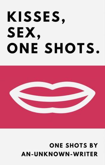 Kisses, Sex, One Shots.