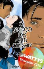 O preço de um olhar (finalizado) by CntiaNogueiradeArajo
