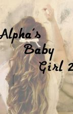 Alpha's Baby Girl 2 by NeverShoutMercy