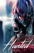 Hunted - Kaneki X Reader by -kirito