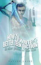 How to Write Better Teen Fiction by lightningstorms