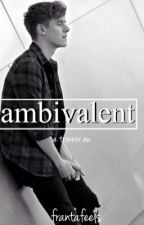 ambivalent • a tronnor au ✔️ by frantafeels