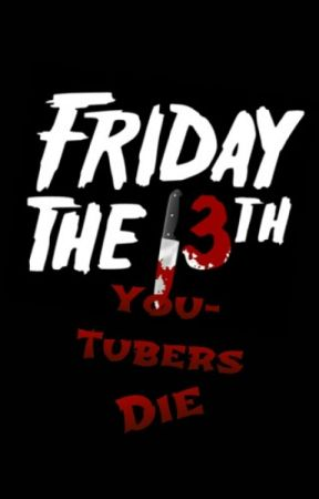 Friday the 13th: YouTubers Die by CorgiJones
