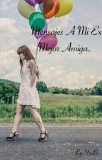 Mensajes A Mi Ex Mejor Amiga. by YeiBi_xd