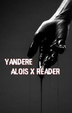 Alois x reader yandere [HIS ROSE] ~short~ by dragonempress4