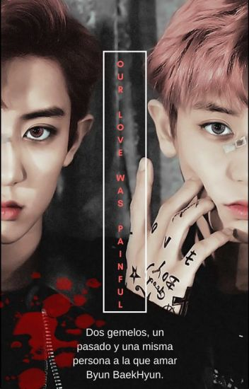Our love was painful (ChanBaek- BaekYeol)