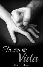 TU ERES MI VIDA (Libro Uno )  by valeriaDiJara