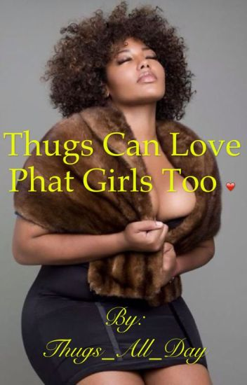 Thugs Love Phat Girls Too❤