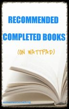 Recommended Completed Books (On Wattpad) by someoneorsomething_