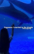 Yugyeom || Married to the kingka by ohbuingbuing