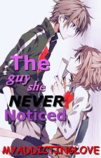 The Guy She Never Noticed by Myaddictinglove