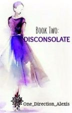 Book Two: Disconsolate  by One_Direction_Alexis