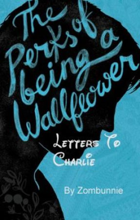 The Perks Of Being A Wallflower - Letters To Charlie by zombunnie