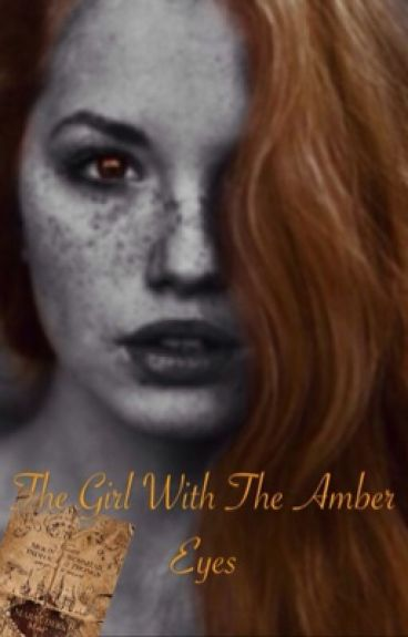 The Girl With The Amber Eyes *Marauders era* {Sequel to Obliviate}