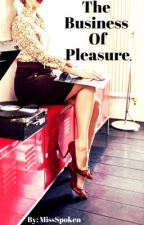 The Business of Pleasure (On hold) by MissSpoken