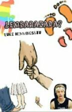 ¿embarazada? [luke hemmings&tu] by _Dkzluh_