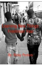 Learning New Things: Freshman Year by shaderick_