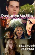 Don't Leave Me Stiles: A Caroline&Stiles FanFiction by shuckcode