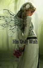 His Only Wish by MadisonAnn2001