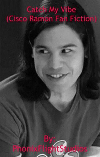 Catch My Vibe (Cisco Ramon Fan Fiction)