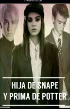 La hija de Snape y prima de Potter.(EN EDICIÓN) by SeungdeMalfoy
