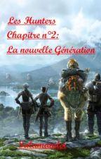 Les Hunters Chapitre n°2 : La nouvelle génération. by Salamander
