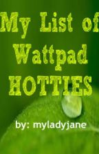 My List of Wattpad Hotties by myladyjane
