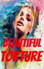 Beautiful Torture (gxg)- COMPLETED by xxUlinaxx