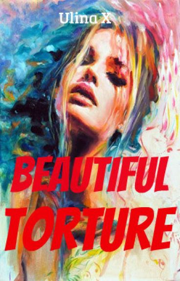 Beautiful Torture (gxg)- COMPLETED