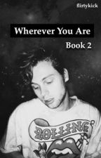 Wherever You Are (Book 2) by flirtykick