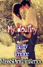"""My Destiny Is The Bully Prince"" by MissSpiritFingerxx"