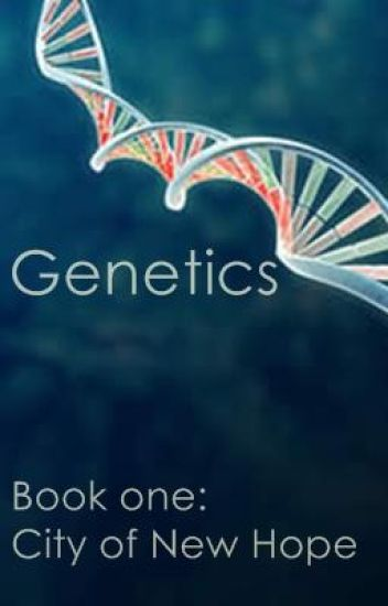 Genetics - Book One : City of New Hope