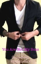 You Are Not My Boss (boyxboy) by XEgotisticX