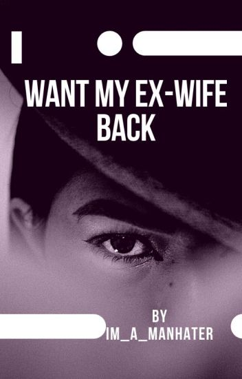 I WANT MY EX- WIFE BACK (onhold)
