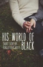 His World of Black by ForgottenGhosts