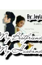 My Bestfriend My Husband (On-Hold) by JeyLabhe123