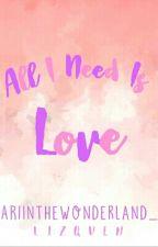 All I Need Is Love (LizQuen) by ARIinthewonderland_