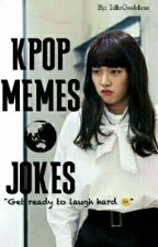 Kpop Memes and Jokes (Completed) by IdleGoddess_