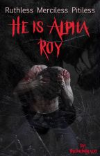He Is Alpha Roy(SLOW UPDATES) by TheOneInBlack1
